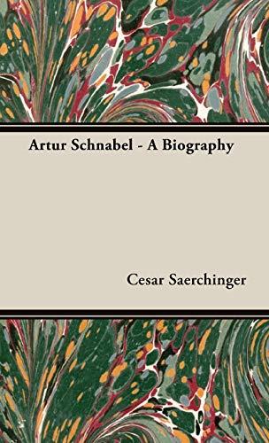 Artur Schnabel - A Biography: Cesar Saerchinger