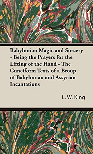 9781443728133: Babylonian Magic and Sorcery - Being the Prayers for the Lifting of the Hand - The Cuneiform Texts of a Broup of Babylonian and Assyrian Incantations
