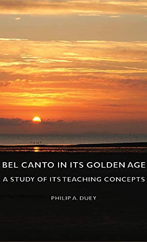 9781443728348: Bel Canto in Its Golden Age - A Study of Its Teaching Concepts