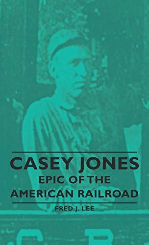 9781443728928: Casey Jones - Epic of the American Railroad