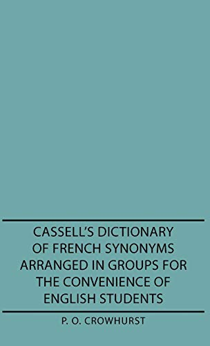Cassells Dictionary of French Synonyms Arranged in Groups for the Convenience of English Students: ...