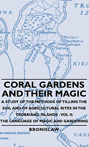 9781443729611: Coral Gardens and Their Magic - A Study of the Methods of Tilling the Soil and of Agricultural Rites in the Trobriand Islands - Vol II: The Language O