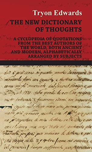 The New Dictionary of Thoughts - A Cyclopedia of Quotations From the Best Authors of the World, ...