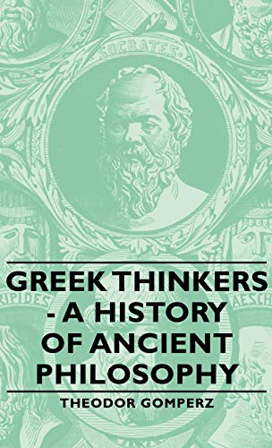 Greek Thinkers - A History of Ancient Philosophy: Theodor Gomperz