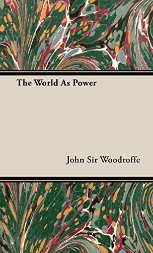 The World As Power: John Sir Woodroffe
