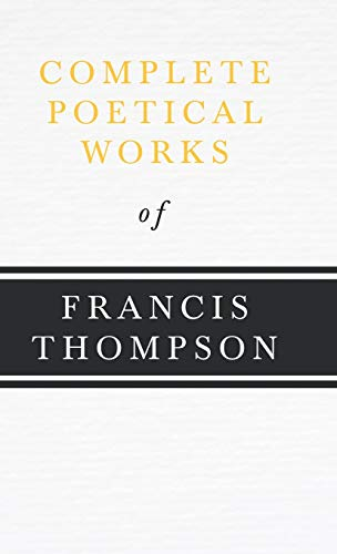 9781443732239: Complete Poetical Works Of Francis Thompson