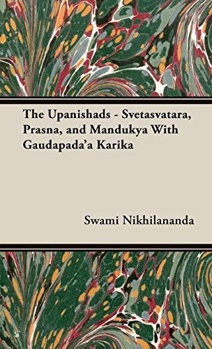 The Upanishads - Svetasvatara, Prasna, and Mandukya With Gaudapada'a Karika (1443732532) by Swami Nikhilananda