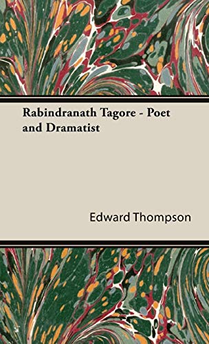Rabindranath Tagore - Poet and Dramatist: Edward, Thompson