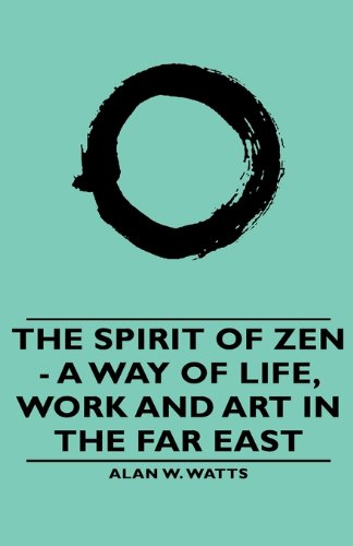 9781443733519: The Spirit of Zen - A Way of Life, Work and Art in the Far East (The Wisdom of the East)