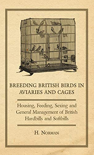 9781443733595: Breeding British Birds in Aviaries and Cages - Housing, Feeding, Sexing and General Management of British Hardbills and Softbills