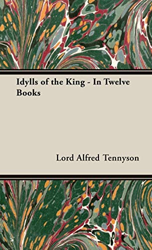 Idylls of the King - In Twelve Books: Lord Alfred Tennyson
