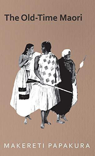 The Old-Time Maori: Makereti