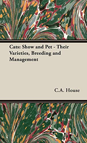 Cats: Show and Pet - Their Varieties, Breeding and Management: C. A. House