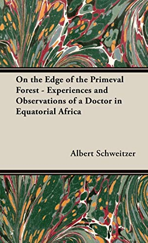 On the Edge of the Primeval Forest - Experiences and Observations of a Doctor in Equatorial Africa (144373540X) by Schweitzer, Albert