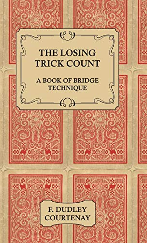 The Losing Trick Count - A Book of Bridge Technique: F. Dudley Courtenay