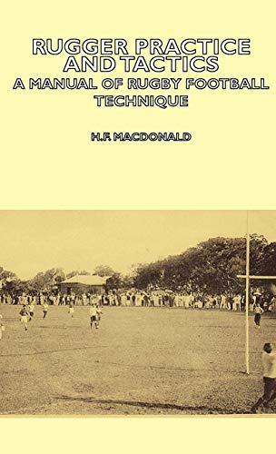 Rugger Practice and Tactics - A Manual of Rugby Football Technique: H. F. Macdonald