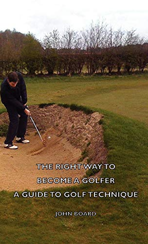 9781443736107: The Right Way To Become A Golfer - A Guide To Golf Technique