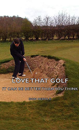 Love That Golf - It CAN Be Better Than You Think: Don Herold