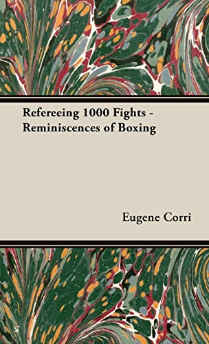 Refereeing 1000 Fights - Reminiscences of Boxing: Eugene Corri
