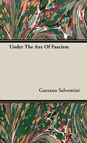 Under The Axe Of Fascism (Hardback): Gaetano Salvemini