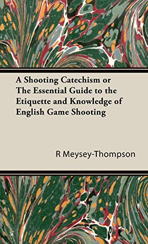A Shooting Catechism or the Essential Guide to the Etiquette and Knowledge of English Game Shooting...