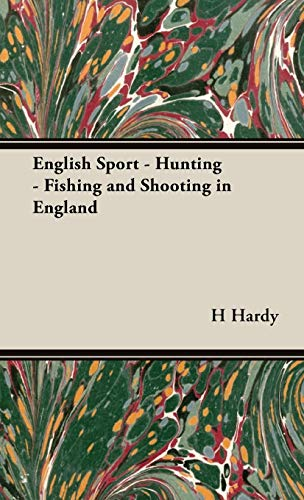 English Sport - Hunting - Fishing and Shooting in England: H F Hardy