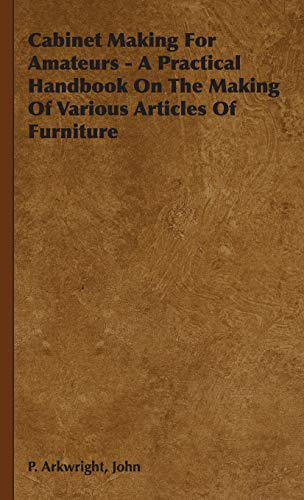 9781443737449: Cabinet Making For Amateurs - A Practical Handbook On The Making Of Various Articles Of Furniture
