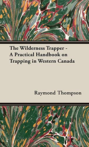 9781443737838: The Wilderness Trapper - A Practical Handbook on Trapping in Western Canada