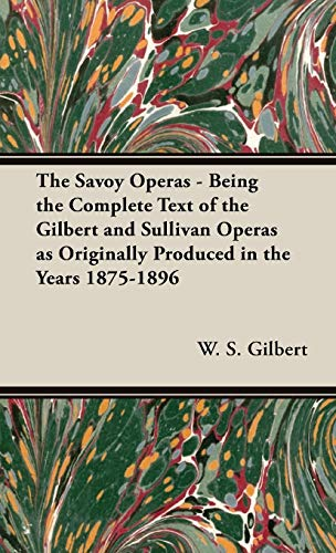 9781443738255: The Savoy Operas - Being the Complete Text of the Gilbert and Sullivan Operas as Originally Produced in the Years 1875-1896