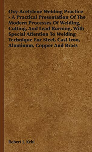 Oxy-Acetylene Welding Practice - A Practical Presentation of the Modern Processes of Welding, ...