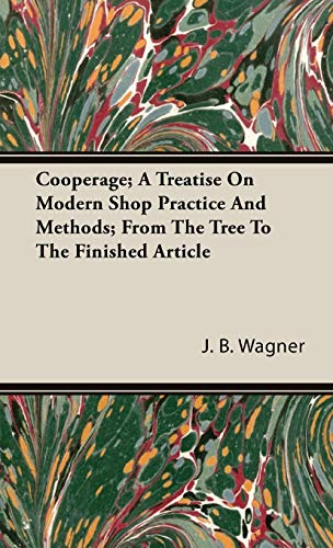 9781443738323: Cooperage; A Treatise On Modern Shop Practice And Methods; From The Tree To The Finished Article