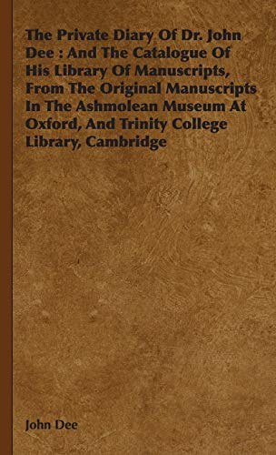 9781443738507: The Private Diary Of Dr. John Dee: And The Catalogue Of His Library Of Manuscripts, From The Original Manuscripts In The Ashmolean Museum At Oxford, And Trinity College Library, Cambridge