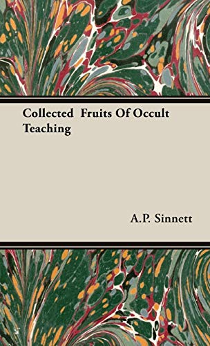 Collected Fruits Of Occult Teaching: A.P. Sinnett