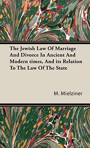 The Jewish Law Of Marriage And Divorce In Ancient And Modern times, And its Relation To The Law Of ...