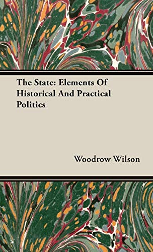 The State: Elements Of Historical And Practical Politics (9781443739481) by Woodrow Wilson