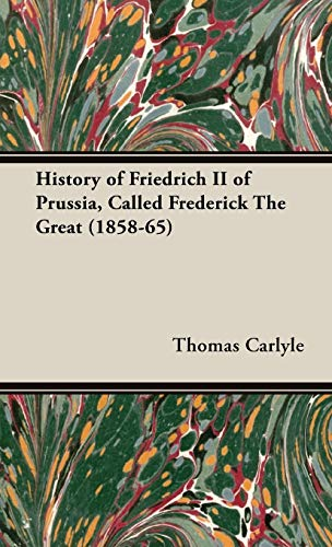 9781443739528: History of Friedrich II of Prussia, Called Frederick The Great (1858-65)