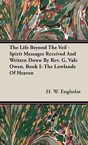 9781443739610: The Life Beyond The Veil - Spirit Messages Received And Written Down By Rev. G. Vale Owen. Book I: The Lowlands Of Heaven