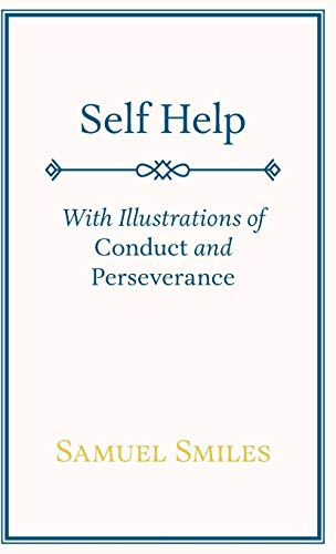 Self Help With Illustrations of Conduct and Perseverance: Samuel Jr. Smiles