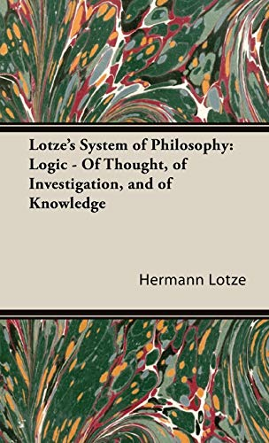 Lotzes System of Philosophy: Logic - Of Thought, of Investigation, and of Knowledge: Hermann Lotze