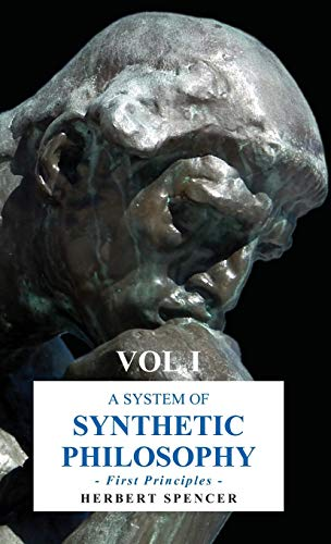 A System of Synthetic Philosophy - First Principles - Vol. I: Spencer, Herbert