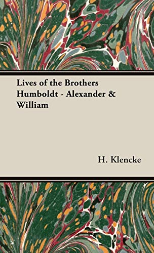 Lives of the Brothers Humboldt - Alexander William: h. klencke
