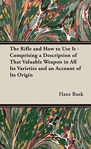 9781443740760: The Rifle and How to Use It - Comprising a Description of That Valuable Weapon in All Its Varieties and an Account of Its Origin