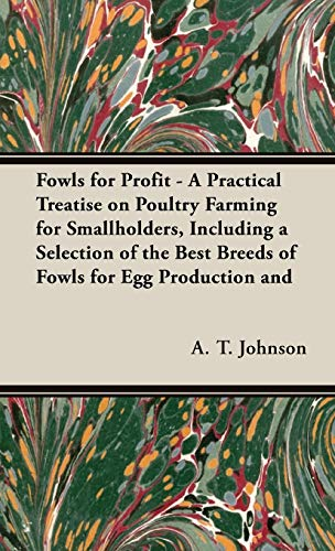 Fowls For Profit - A Practical Treatise: A.T. Johnson