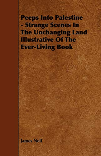 9781443741101: Peeps Into Palestine - Strange Scenes In The Unchanging Land Illustrative Of The Ever-Living Book