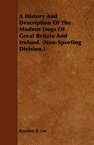 9781443742481: A History and Description of the Modern Dogs of Great Britain and Ireland. (Non-Sporting Division.)