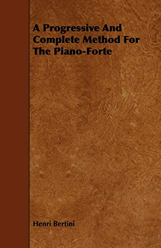 9781443745864: A Progressive and Complete Method for the Piano-Forte