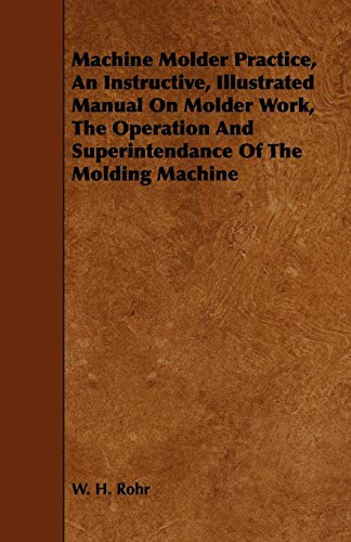 9781443746540: Machine Molder Practice, An Instructive, Illustrated Manual On Molder Work, The Operation And Superintendance Of The Molding Machine