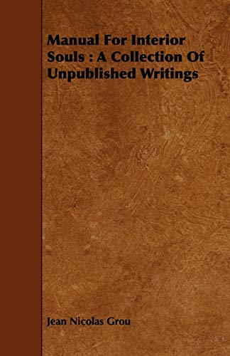 Manual for Interior Souls: A Collection of Unpublished Writings: Jean Nicolas Grou