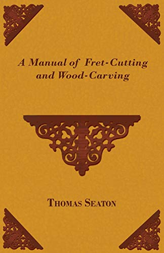 9781443747189: A Manual of Fret-Cutting and Wood-Carving