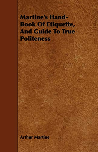 9781443748896: Martine's Hand-Book Of Etiquette, And Guide To True Politeness